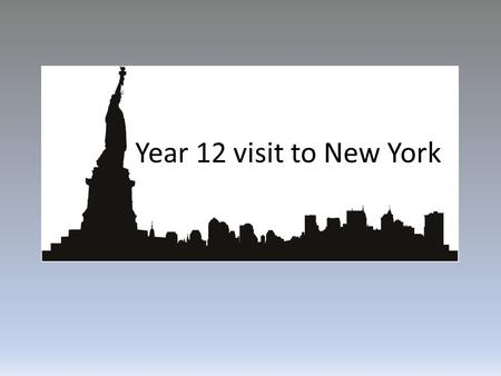 Year 12 visit to New York. ContentsContents  Basic details  Payment plan  What you will need to pay yourselves  Accommodation  Requirements – Visas.