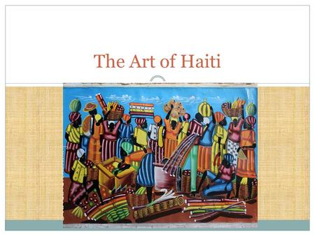 The Art of Haiti. Where IS Haiti? An island in the Caribbean called Hispaniola – the East part of the Island is the Dominican Republic. The smaller Western.