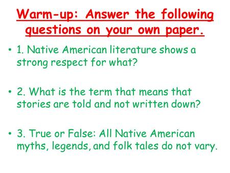 Warm-up: Answer the following questions on your own paper. 1. Native American literature shows a strong respect for what? 2. What is the term that means.