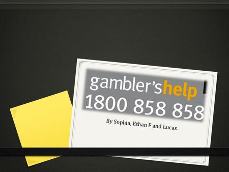 By Sophia, Ethan F and Lucas. What does Gamblers Help do? Gamblers Help provides counselling for those who are suffering from problem gambling. Problem.