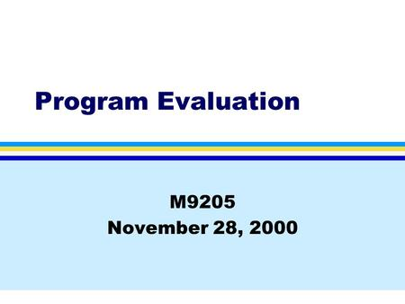 Program Evaluation M9205 November 28, 2000. Columbia University School of NursingM6920, Fall, 2000 Program evaluation: a special case l Often done by.