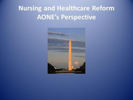 Nursing and Healthcare Reform AONE's Perspective.