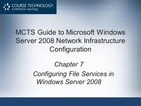 MCTS Guide to Microsoft Windows Server 2008 Network Infrastructure Configuration Chapter 7 Configuring File Services in Windows Server 2008.