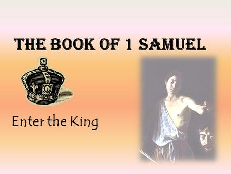 THE BOOK OF 1 SAMUEL Enter the King. INTRODUCTION 1.Historical Setting Preceding History—period of Judges Succeeding History—the Monarchy 2.The Theological.