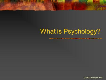 ©2002 Prentice Hall What is Psychology?. ©2002 Prentice Hall What is Psychology? The Science of Psychology What Psychologists Do Critical and Scientific.