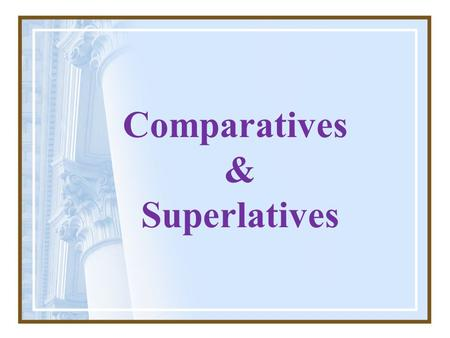 Comparatives & Superlatives. Comparatives of equality As + adjective + as Not so / as + adjective + as 'He is as tall as me' 'He isn't so / as tall as.