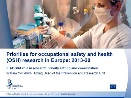 Safety and health at work is everyone's concern. It's good for you. It's good for business. Priorities for occupational safety and health (OSH) research.