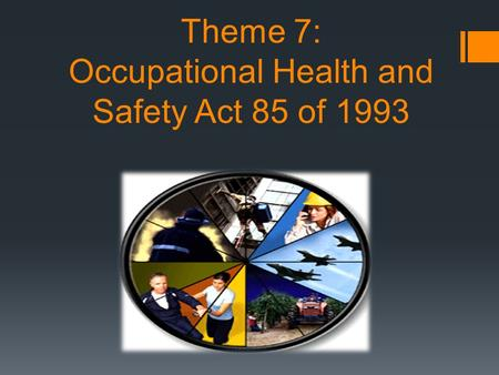 Theme 7: Occupational Health and Safety Act 85 of 1993