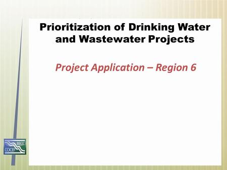 Prioritization of Drinking Water and Wastewater Projects Project Application – Region 6.