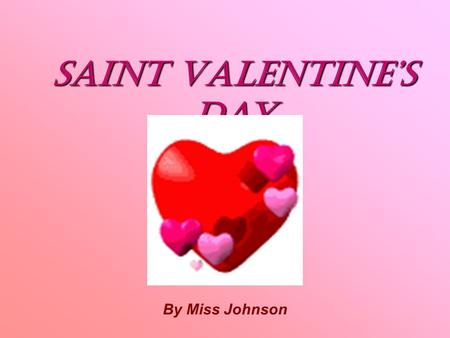 Saint Valentine's day By Miss Johnson. Guess the holiday! Word shuffle EWN REAYEWN REAY OHTREM'S YDAOHTREM'S YDA CRHASIMTCRHASIMT STERASTERA ITOCVRY ADYITOCVRY.