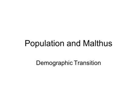 Population and Malthus Demographic Transition. Stage 1Stage 2Stage 3Stage 4 Time Natural increase Birth rate Death rate Note: Natural increase is produced.