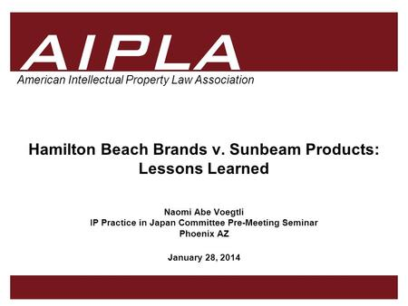 1 1 AIPLA Firm Logo American Intellectual Property Law Association Hamilton Beach Brands v. Sunbeam Products: Lessons Learned Naomi Abe Voegtli IP Practice.