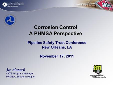U.S. Department of Transportation Pipeline and Hazardous Materials Safety Administration Corrosion Control A PHMSA Perspective Pipeline Safety Trust Conference.