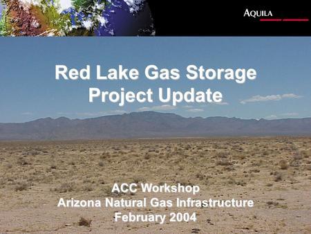 Red Lake Gas Storage Project Update ACC Workshop Arizona Natural Gas Infrastructure February 2004.