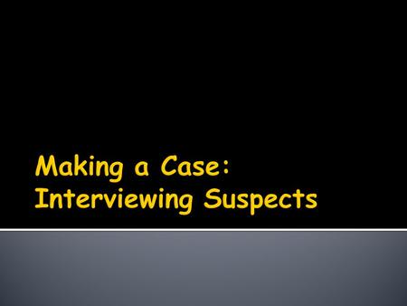  Within this topic there are three areas to consider: > Detecting Lies. > Interrogation Techniques. > False Confessions.  Each of these areas has a.
