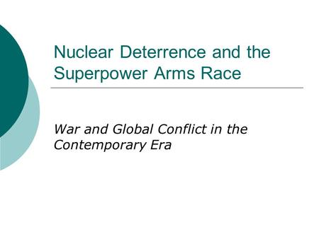 Nuclear Deterrence and the Superpower Arms Race War and Global Conflict in the Contemporary Era.