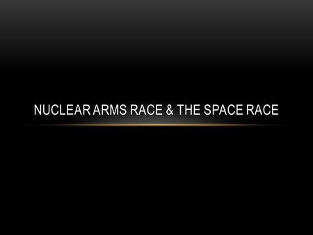 Nuclear Arms Race & the Space Race