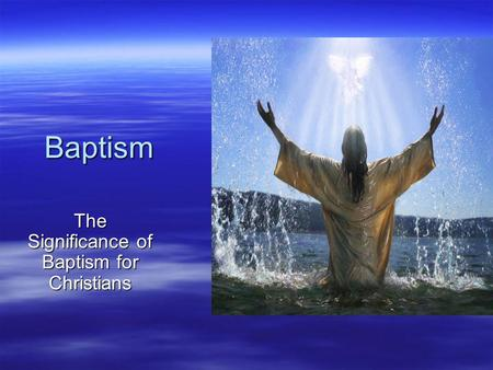 The Significance of Baptism for Christians