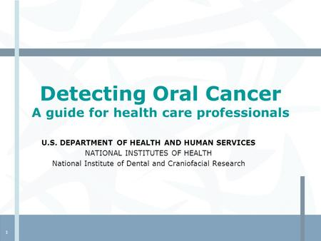 1 Detecting Oral Cancer A guide for health care professionals U.S. DEPARTMENT OF HEALTH AND HUMAN SERVICES NATIONAL INSTITUTES OF HEALTH National Institute.