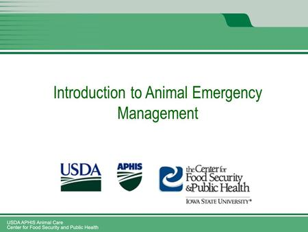 Introduction to Animal Emergency Management. State and Local Animal Emergency Response Missions Unit 3 2: Revised 2013.