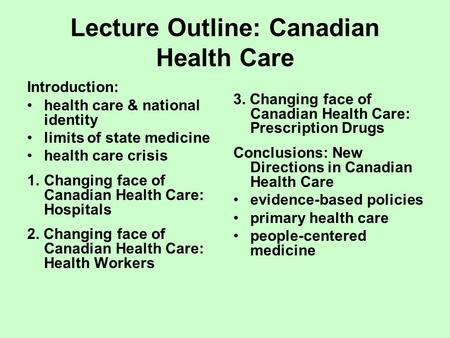 Lecture Outline: Canadian Health Care Introduction: health care & national identity limits of state medicine health care crisis 1.Changing face of Canadian.