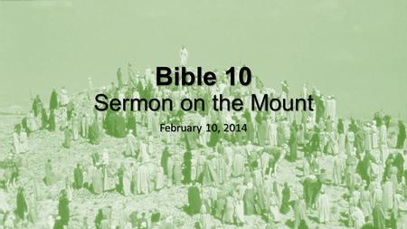 Bible 10 Sermon on the Mount February 10, 2014. Pickme classroom review of Matthew 5-6.