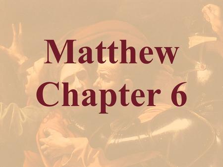 Matthew Chapter 6. Christ's Major Discourses 1) Sermon on the Mount Mt 5-7 – The Manifesto of the Kingdom 2) Mystery Parables Discourse Mt 13 – The direction.