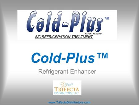 Cold-Plus™ Refrigerant Enhancer www.TrifectaDistributors.com.
