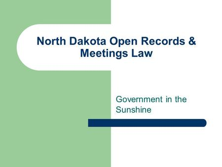 North Dakota Open Records & Meetings Law Government in the Sunshine.