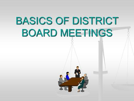 BASICS OF DISTRICT BOARD MEETINGS. PURPOSES OF MEETINGS Meetings are fundamental to conducting conservation district business. Meetings are fundamental.