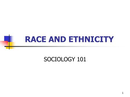 RACE AND ETHNICITY SOCIOLOGY 101.
