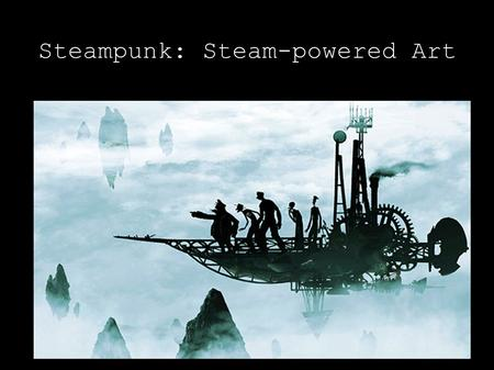 Steampunk: Steam-powered Art. What is Steampunk, anyway? It's a writing, art, fashion and design genre that combines the romantic Victorian age with the.