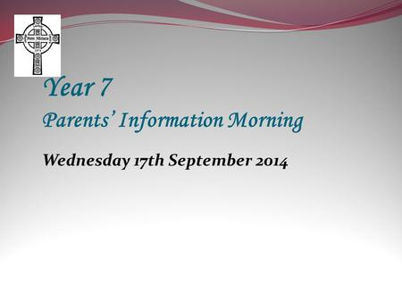 Wednesday 17th September 2014 Year 7 Parents' Information Morning.