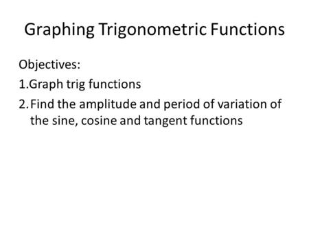 6.7 Graphing Other Trigonometric Functions Objective: Graph ...