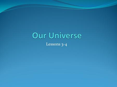 Our Universe Lessons 3-4.