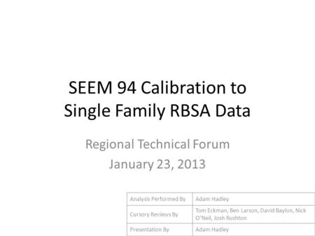 SEEM 94 Calibration to Single Family RBSA Data Regional Technical Forum January 23, 2013 Analysis Performed ByAdam Hadley Cursory Reviews By Tom Eckman,