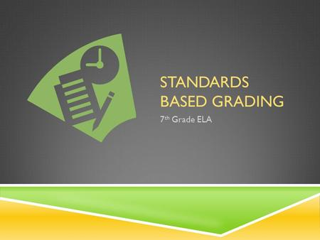 STANDARDS BASED GRADING 7 th Grade ELA. WHY STANDARDS BASED GRADING?  Grades should have meaning  Ensures uniform grading practices – no fluff grades.
