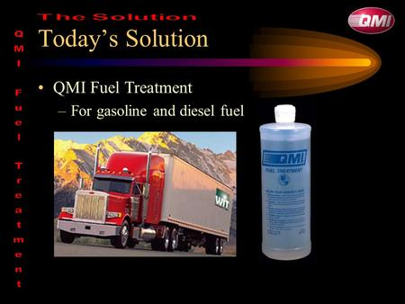 Today's Solution QMI Fuel Treatment –For gasoline and diesel fuel.