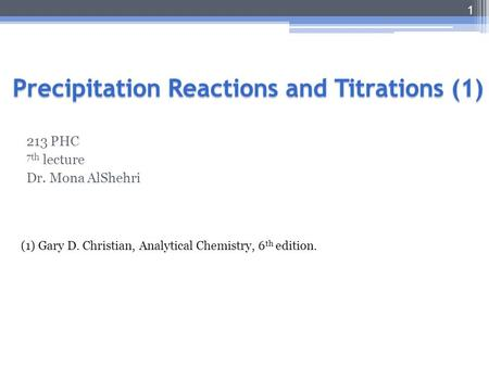213 PHC 7th lecture Dr. Mona AlShehri (1) Gary D. Christian, Analytical Chemistry, 6 th edition. 1.