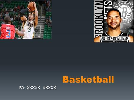 Basketball BY: XXXXX XXXXX. James Naismith was the Canadian physical education instructor who invented basketball in 1891.
