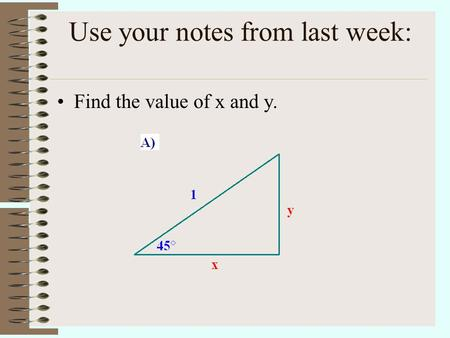 Use your notes from last week: Find the value of x and y.