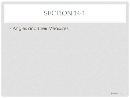 SECTION 14-1 Angles and Their Measures Slide 14-1-1.