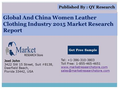 Global And China Women Leather Clothing Industry 2015 Market Research Report Joel John 3422 SW 15 Street, Suit #8138, Deerfield Beach, Florida 33442, USA.