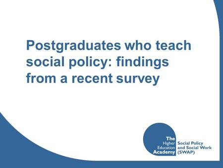Postgraduates who teach social policy: findings from a recent survey.