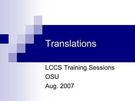 Translations LCCS Training Sessions OSU Aug. 2007.