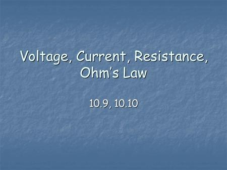 Voltage, Current, Resistance, Ohm's Law 10.9, 10.10.