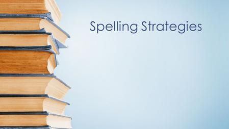 Spelling Strategies. Things to keep in mind when spelling In this presentation we will look at : how to approach learning spellings How to apply strategies.