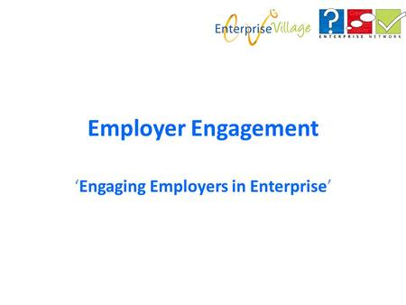 Employer Engagement 'Engaging Employers in Enterprise'