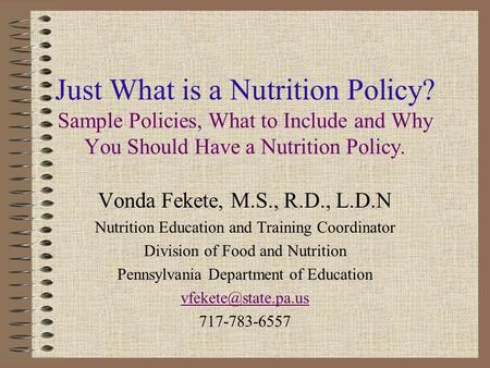 Just What is a Nutrition Policy? Sample Policies, What to Include and Why You Should Have a Nutrition Policy. Vonda Fekete, M.S., R.D., L.D.N Nutrition.