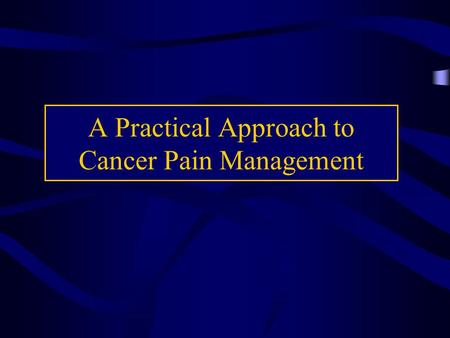 A Practical Approach to Cancer Pain Management. The Problem: One out of three people in the U.S. will develop cancer One out to two people who develop.